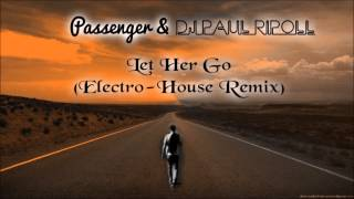 Passenger & DJ Paul Ripoll -Let Her Go (Electro House Remix) (Official Audio)