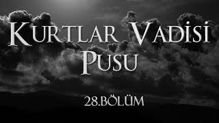 Kurtlar Vadisi Pusu 28. Bölüm