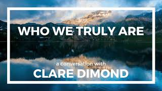 Who We Truly Are: A Conversation with Clare Dimond