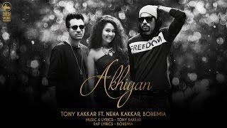 Akhiyan - Tony Kakkar ft. Neha Kakkar & Bohemia | Full Video