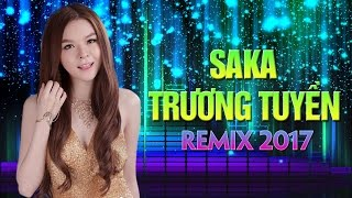 getlinkyoutube.com-Saka Trương Tuyền Remix 2017 - Liên Khúc Nhạc Trẻ Remix Hay Nhất Saka Trương Tuyền 2017