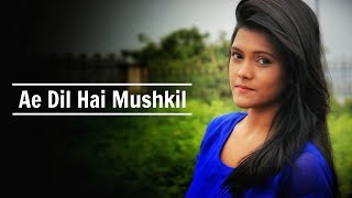 Ae Dil Hai Mushkil - Title Song [ Arijit Singh ]   Female Cover   By Subhechha