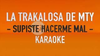 getlinkyoutube.com-Supiste Hacerme Mal(KARAOKE)La Trakalosa de Monterrey