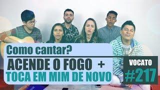 Como cantar? ACENDE O FOGO + TOCA EM MIM DE NOVO - VOCATO #217