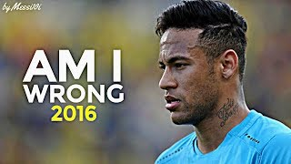 getlinkyoutube.com-Neymar Jr. ► Am I Wrong | 2016 HD