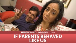 FilterCopy | If Parents Behaved Like Us (ft. Rajat Kapoor and Sheeba Chadha)