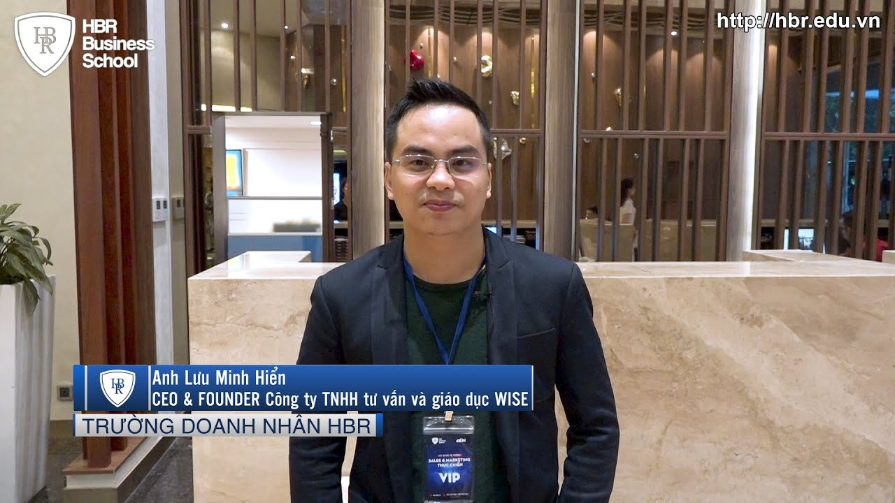 Cảm nhận học viên trường doanh nhân HBR - Anh Lưu Minh Hiển - CEO & Founder Công ty TNHH tư vấn và giáo dục WISE