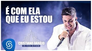 getlinkyoutube.com-Cristiano Araújo - É com ela que eu estou (DVD in The Cities) [Vídeo Oficial]