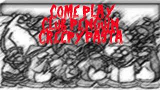 getlinkyoutube.com-Come Play - Club Penguin Creepypasta