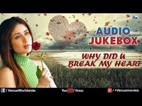 Why Did You Break My Heart - Sentimental Hits (Best Bollywood Sad Songs) | Audio Jukebox