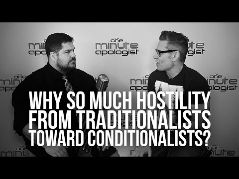 936. Why So Much Hostility From Traditionalists Toward Conditionalists?