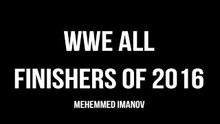 WWE ALL Finishers of 2016