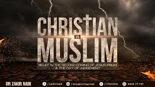 getlinkyoutube.com-CHRISTIAN VS MUSLIM: BELIEF IN THE SECOND COMING OF JESUS (PBUH) & THE DAY OF JUDGEMEMT - DR ZAKIR