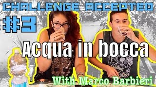 getlinkyoutube.com-Challenge Accepted #3 OH, ACQUA IN BOCCA! (with Marco Barbieri) - Martina Fabrizio