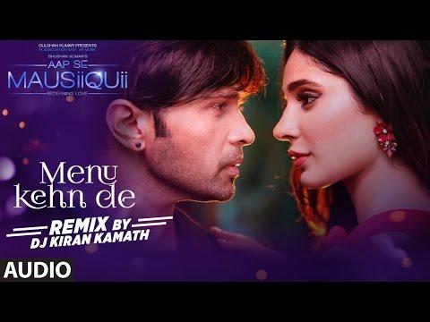 Menu Kehn De (Remix) Full Audio | AAP SE MAUSIIQUII | Himesh Reshammiya | Kiran Kamath |