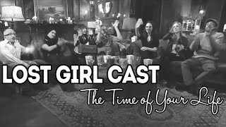getlinkyoutube.com-LOST GIRL CAST ♥ The Time of Your Life