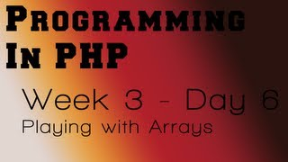 getlinkyoutube.com-Programming in PHP - Week 3 - Day 6 - Playing with Arrays