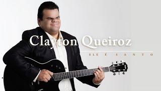 getlinkyoutube.com-Clayton Queiroz - Ele é Santo
