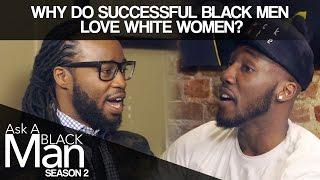 Why Do Black Men Date White Women?   Ask A Black Man   MadameNoire width=