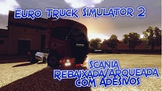 getlinkyoutube.com-Euro Truck Simulator 2 - Scania Rebaixada/Tunada com adesivos
