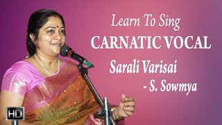 Learn How To Sing   Sarali Varisai   Carnatic Vocal   Basic Lessons For Beginners   S. Sowmya