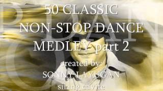 "getlinkyoutube.com-50 CLASSIC NON-STOP DANCE MEDLEY part 2 ""sonny layugan"""