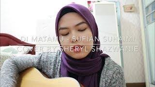 Di Matamu   Sufian Suhaimi (cover By Sheryl Shazwanie)