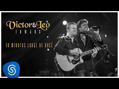 Victor & Leo - 10 minutos longe de voc� part. Henrique & Juliano - (V�deo Oficial) [DVD Irm�os]