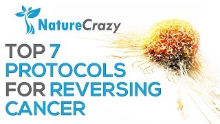 Nature Crazy's Top 7 Protocols For Reversing Cancer