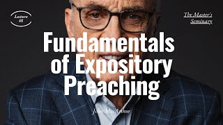 getlinkyoutube.com-Lecture 1: Fundamentals of Expository Preaching  - Dr. John MacArthur