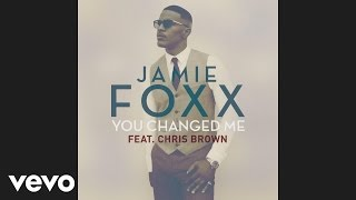 Jamie Foxx - You Changed Me (ft. Chris Brown)