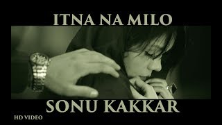 Sonu Kakkar - Itna Naa Milo | Official Music Video | Gaana Originals