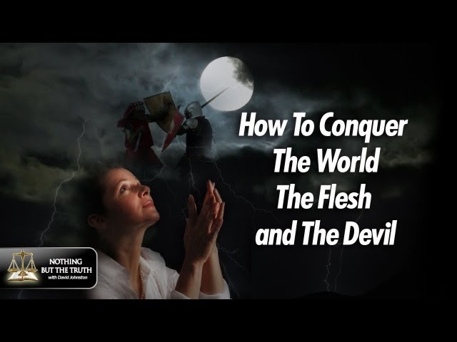 How To Conquer The World The Flesh & The Devil