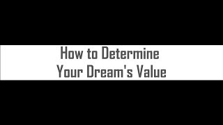 How to Determine Your Dream's Value | HawkDG