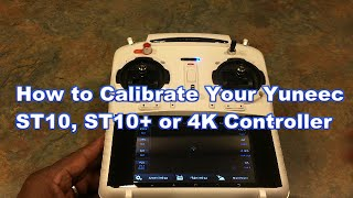 How To Calibrate Your Yuneec ST10, ST10+ or 4K Controller Tutorial