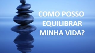getlinkyoutube.com-COMO POSSO EQUILIBRAR MINHA VIDA?  - 20.01.2016