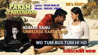 Wo Tum Bus Tum Hi Ho I Param Kartavya I Kumar Sanu Rare Song I Romantic Love I 1996 I HD Motion Vide