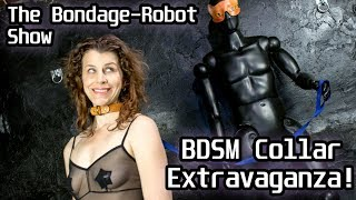 The Bondage-Robot Show - BDSM Collar Extravaganza!