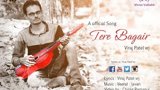 getlinkyoutube.com-Tere Bagair | Viraj Patel vrj | official song | new 2016