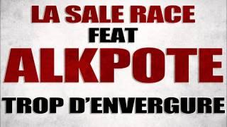 Alkpote - Trop D'envergure (ft. La Sale Race)