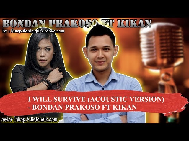 I WILL SURVIVE ACOUSTIC VERSION - BONDAN PRAKOSO FT KIKAN Karaoke