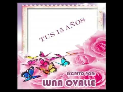 TUS 15 AÑOS (Quinceañera) - Poema - LUNA OVALLE