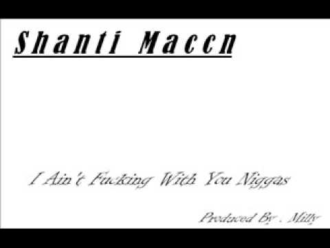 Shanti Maccn-I Aint Fucking With You Niggas