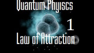 getlinkyoutube.com-The Law Of Attraction Explained by Quantum Physics- Part 1