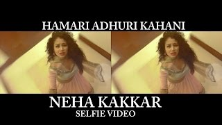 getlinkyoutube.com-Hamari Adhuri Kahani (Selfie Video)  - Neha Kakkar