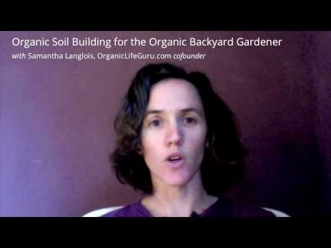 Organic Soil Building for Backyard Organic Gardening