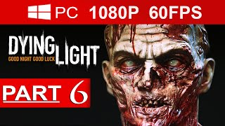 Dying Light Gameplay Walkthrough Part 6 [1080p HD MAX Settings](60 FPS) - No Commentary