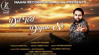Dil Tod Diyan Ne (Full Song) Jot Pandori | Parmish Verma | Latest Punjabi Song 2017 width=