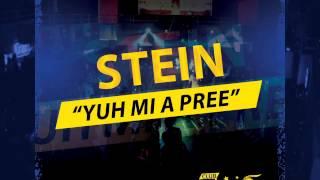 Stein - Yuh Mi A Pree (Club Famous Riddim)
