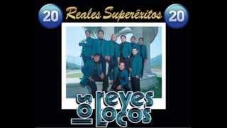 getlinkyoutube.com-Los Reyes Locos 20 Reales Super Exitos Mix